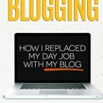 How To Make Money Blogging: How I Replaced My Day Job with My Blog