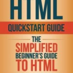 HTML QuickStart Guide - Beginner's Guide To HTML